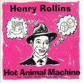 HENRY ROLLINS /Hot Animal Machine